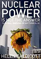 Helen Caldicott: Nuclear Power is Not the Answer to Global Warming or Anything Else
